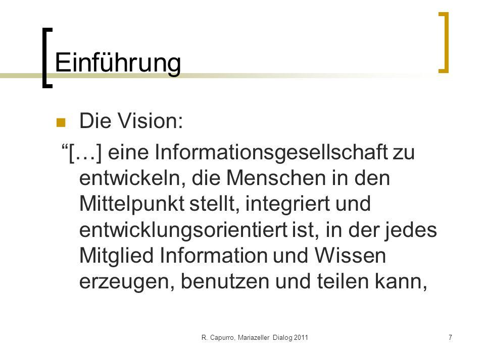 R. Capurro, Mariazeller Dialog 20117 Einführung Die Vision: […] eine Informationsgesellschaft zu entwickeln, die Menschen in den Mittelpunkt stellt, i