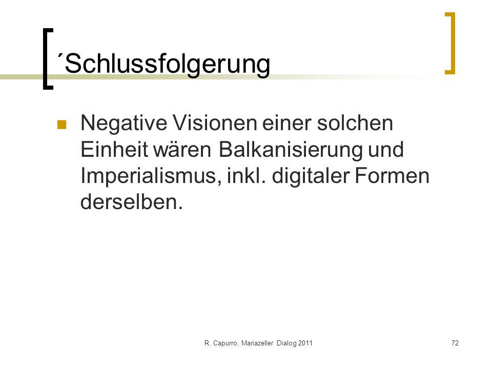R. Capurro, Mariazeller Dialog 201172 ´Schlussfolgerung Negative Visionen einer solchen Einheit wären Balkanisierung und Imperialismus, inkl. digitale