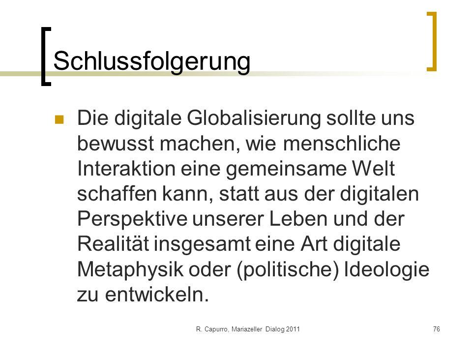 R. Capurro, Mariazeller Dialog 201176 Schlussfolgerung Die digitale Globalisierung sollte uns bewusst machen, wie menschliche Interaktion eine gemeins