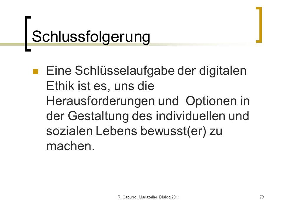 R. Capurro, Mariazeller Dialog 201179 Schlussfolgerung Eine Schlüsselaufgabe der digitalen Ethik ist es, uns die Herausforderungen und Optionen in der