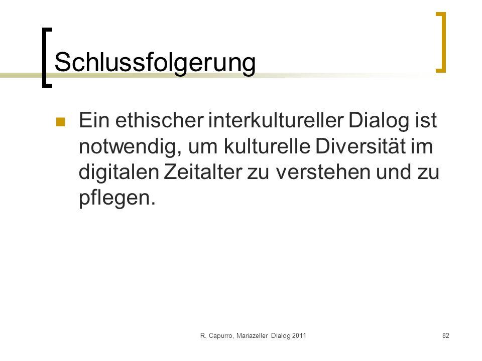 R. Capurro, Mariazeller Dialog 201182 Schlussfolgerung Ein ethischer interkultureller Dialog ist notwendig, um kulturelle Diversität im digitalen Zeit