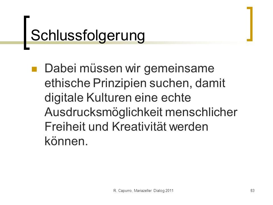 R. Capurro, Mariazeller Dialog 201183 Schlussfolgerung Dabei müssen wir gemeinsame ethische Prinzipien suchen, damit digitale Kulturen eine echte Ausd