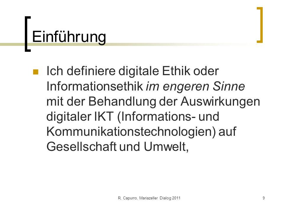 R. Capurro, Mariazeller Dialog 20119 Einführung Ich definiere digitale Ethik oder Informationsethik im engeren Sinne mit der Behandlung der Auswirkung