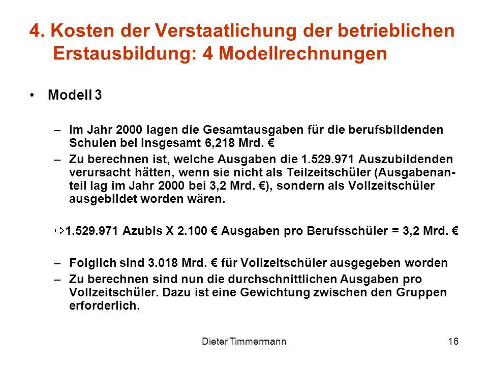 Dieter Timmermann16 Modell 3 –Im Jahr 2000 lagen die Gesamtausgaben für die berufsbildenden Schulen bei insgesamt 6,218 Mrd. –Zu berechnen ist, welche