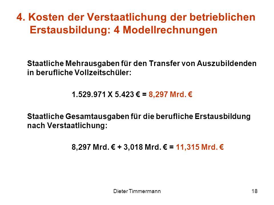 Dieter Timmermann18 Staatliche Mehrausgaben für den Transfer von Auszubildenden in berufliche Vollzeitschüler: 1.529.971 X 5.423 = 8,297 Mrd. Staatlic