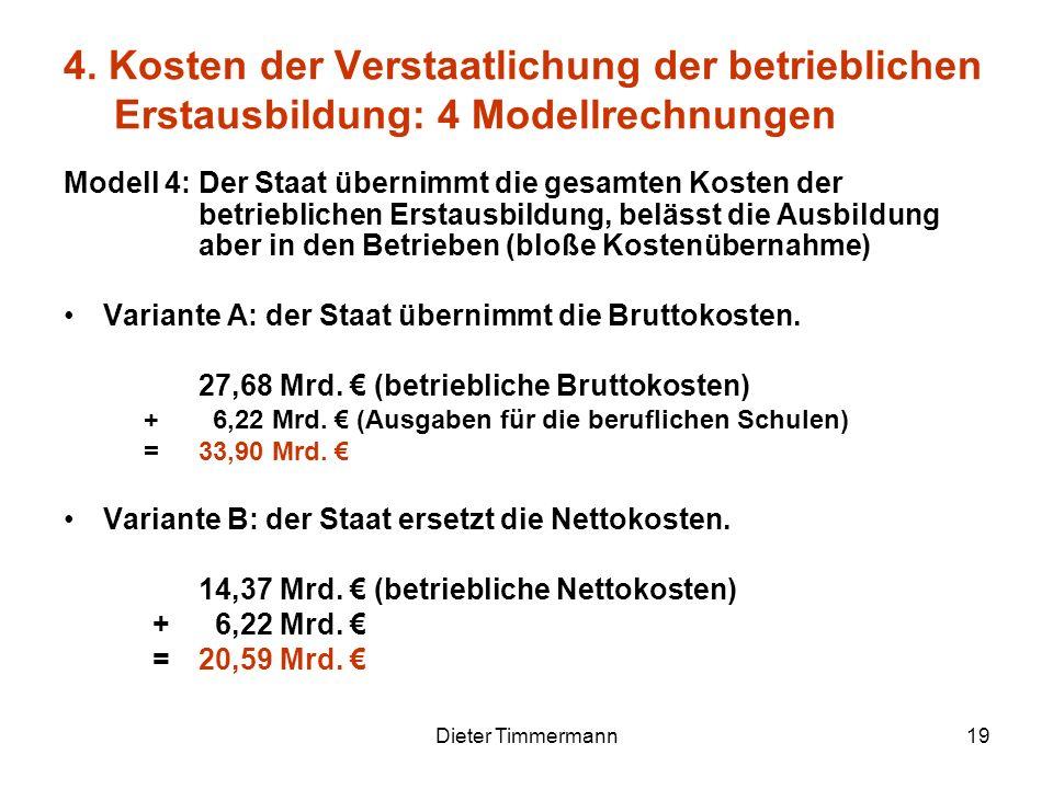 Dieter Timmermann19 Modell 4: Der Staat übernimmt die gesamten Kosten der betrieblichen Erstausbildung, belässt die Ausbildung aber in den Betrieben (