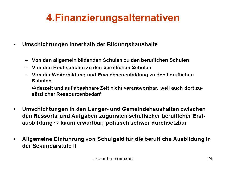 Dieter Timmermann24 Umschichtungen innerhalb der Bildungshaushalte –Von den allgemein bildenden Schulen zu den beruflichen Schulen –Von den Hochschule