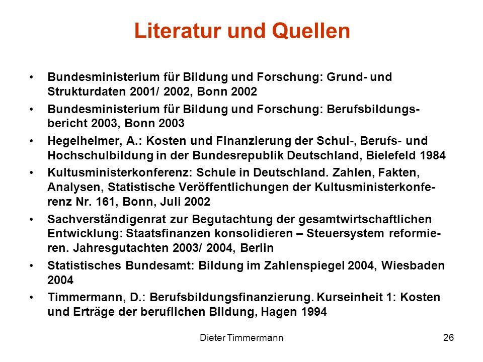 Dieter Timmermann26 Literatur und Quellen Bundesministerium für Bildung und Forschung: Grund- und Strukturdaten 2001/ 2002, Bonn 2002 Bundesministeriu