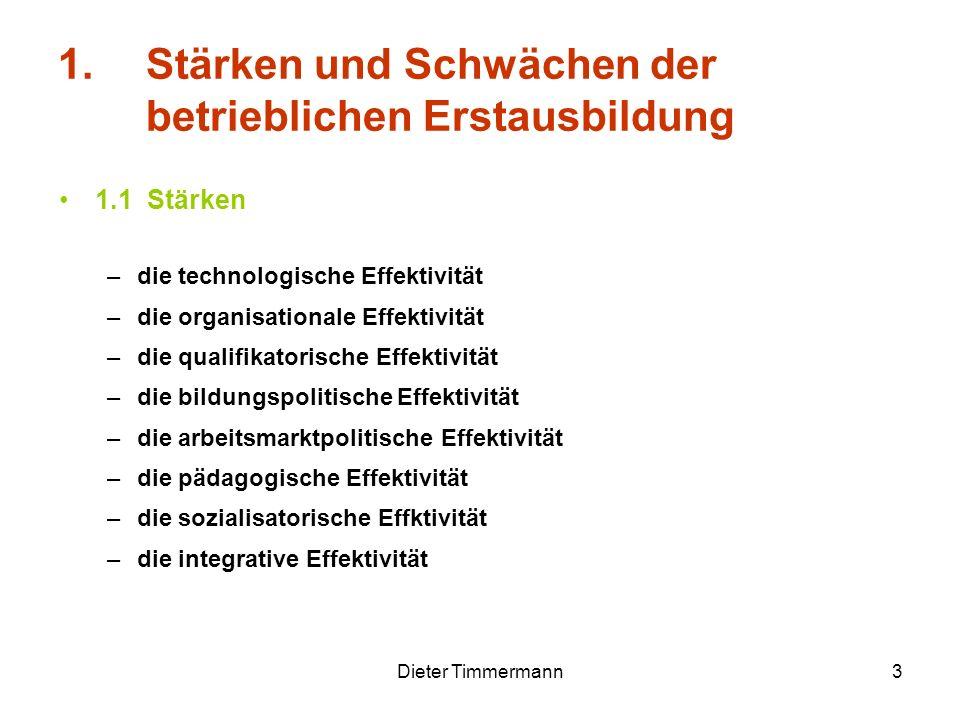 Dieter Timmermann3 1.Stärken und Schwächen der betrieblichen Erstausbildung 1.1 Stärken –die technologische Effektivität –die organisationale Effektiv