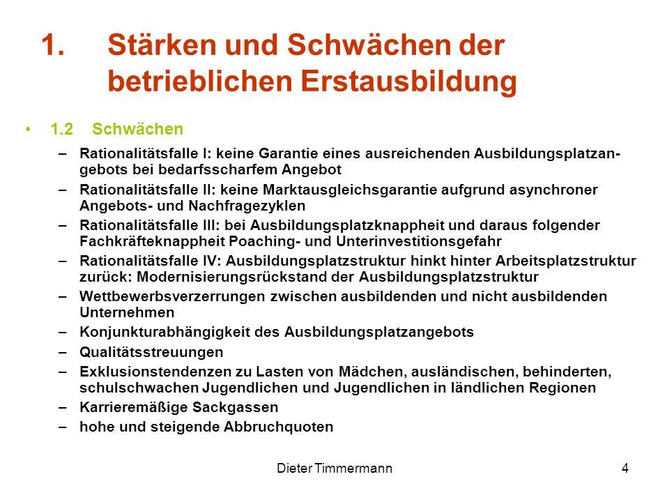 Dieter Timmermann4 1. Stärken und Schwächen der betrieblichen Erstausbildung 1.2Schwächen –Rationalitätsfalle I: keine Garantie eines ausreichenden Au