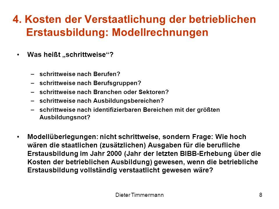 Dieter Timmermann8 4. Kosten der Verstaatlichung der betrieblichen Erstausbildung: Modellrechnungen Was heißt schrittweise? –schrittweise nach Berufen