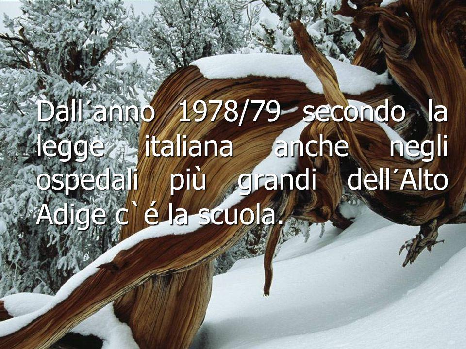 Dall´anno 1978/79 secondo la legge italiana anche negli ospedali più grandi dell´Alto Adige c`é la scuola.