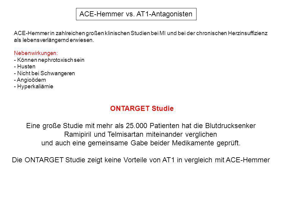 ACE-Hemmer vs. AT1-Antagonisten ACE-Hemmer in zahlreichen großen klinischen Studien bei MI und bei der chronischen Herzinsuffizienz als lebensverlänge