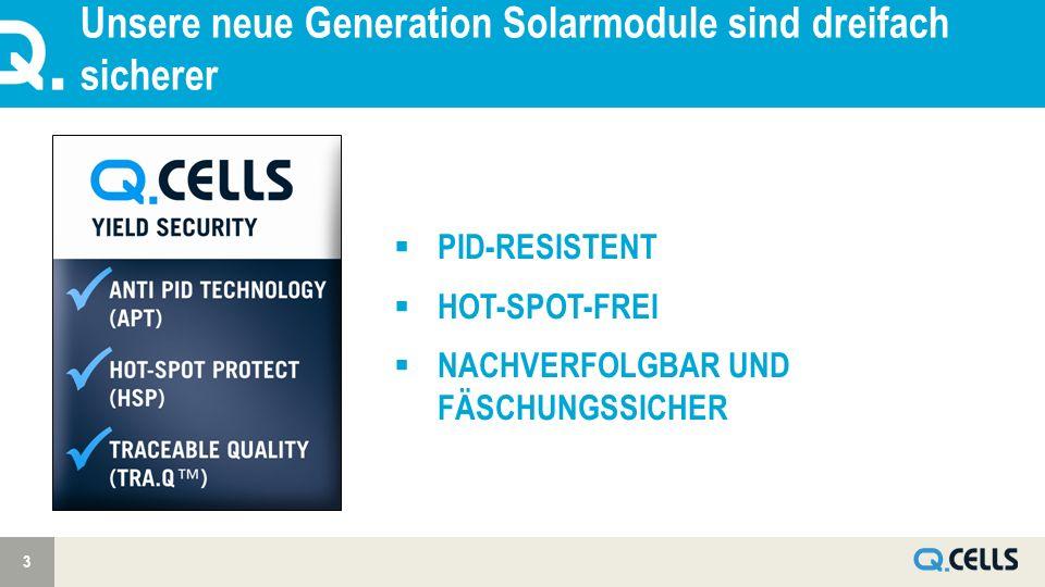 Unsere neue Generation Solarmodule sind dreifach sicherer 3 PID-RESISTENT HOT-SPOT-FREI NACHVERFOLGBAR UND FÄSCHUNGSSICHER
