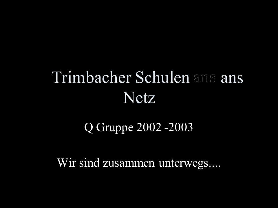 Q Gruppe 2002 -2003 Wir sind zusammen unterwegs....