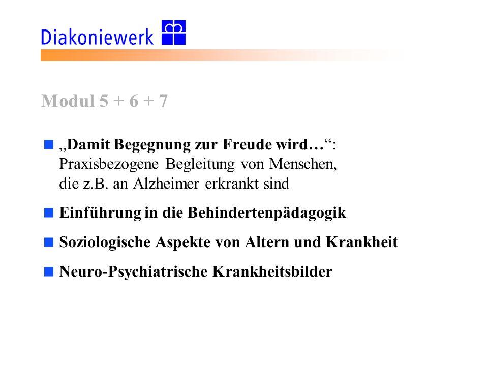 Modul 5 + 6 + 7 Damit Begegnung zur Freude wird…: Praxisbezogene Begleitung von Menschen, die z.B. an Alzheimer erkrankt sind Einführung in die Behind