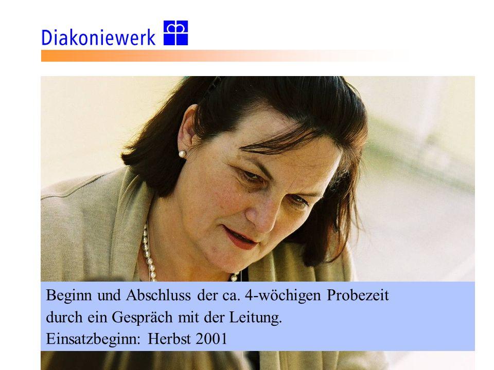 Beginn und Abschluss der ca. 4-wöchigen Probezeit durch ein Gespräch mit der Leitung. Einsatzbeginn: Herbst 2001
