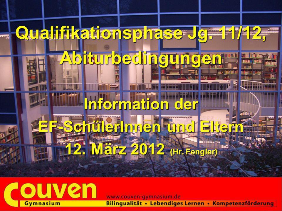 Qualifikationsphase Jg. 11/12, Abiturbedingungen Information der EF-SchülerInnen und Eltern 12. März 2012 (Hr. Fengler)