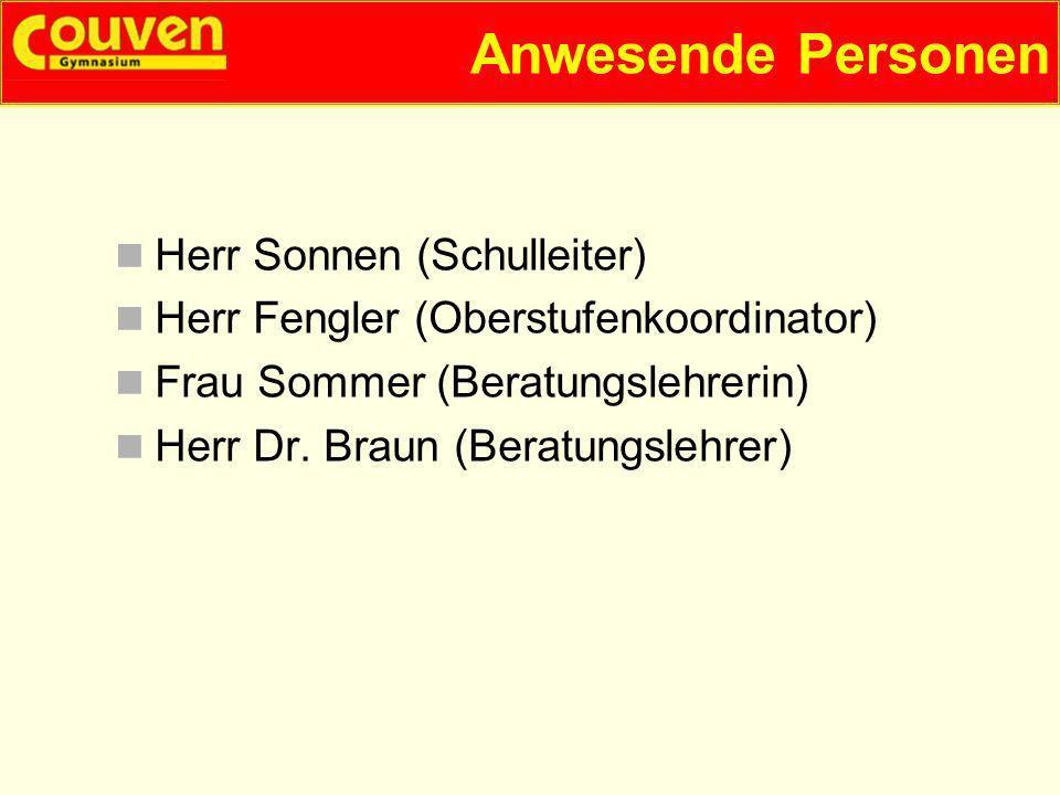 Herr Sonnen (Schulleiter) Herr Fengler (Oberstufenkoordinator) Frau Sommer (Beratungslehrerin) Herr Dr. Braun (Beratungslehrer) Anwesende Personen