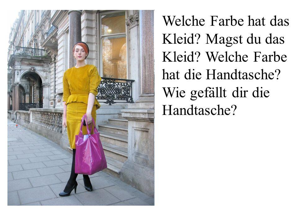 Welche Farbe hat das Kleid? Magst du das Kleid? Welche Farbe hat die Handtasche? Wie gefällt dir die Handtasche?