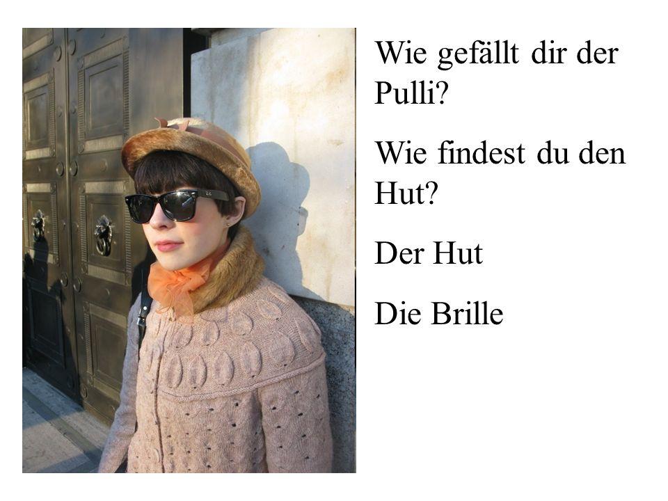 Wie gefällt dir der Pulli? Wie findest du den Hut? Der Hut Die Brille