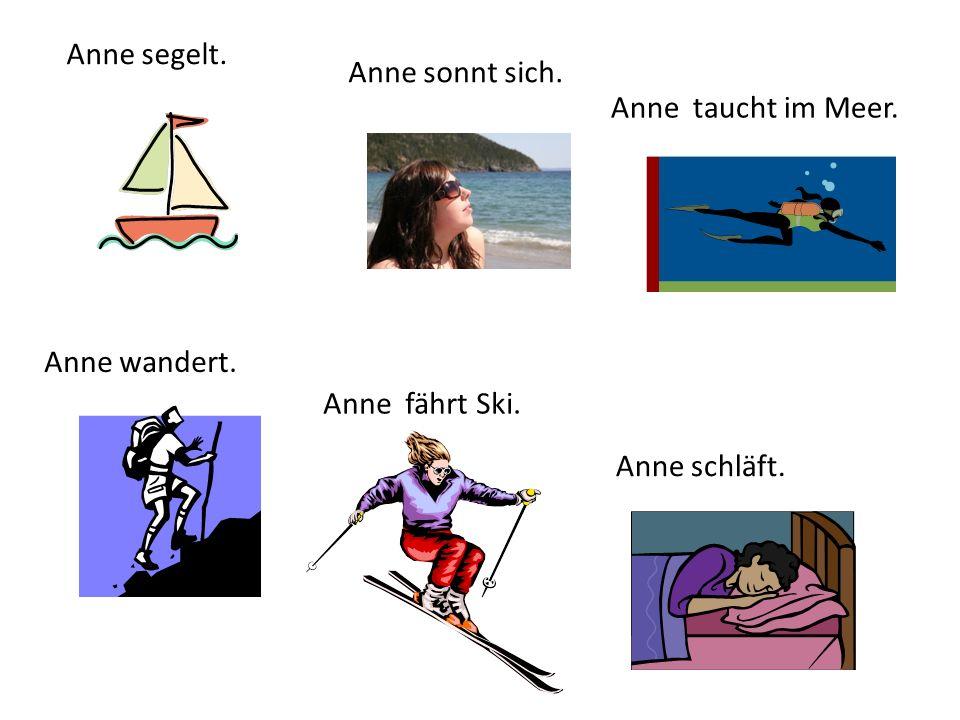 Anne segelt. Anne fährt Ski. Anne taucht im Meer. Anne schläft. Anne sonnt sich. Anne wandert.