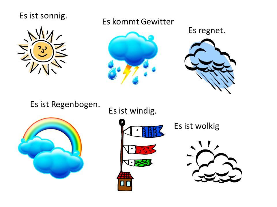 Es ist sonnig. Es regnet. Es ist wolkig Es kommt Gewitter Es ist Regenbogen. Es ist windig.