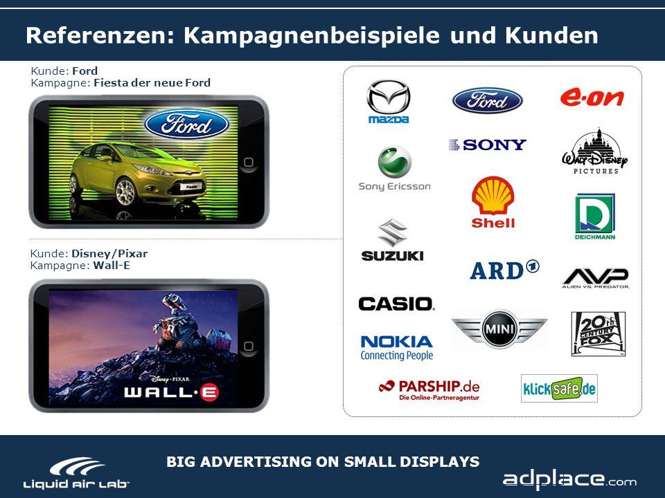 BIG ADVERTISING ON SMALL DISPLAYS Referenzen: Kampagnenbeispiele und Kunden Kunde: Ford Kampagne: Fiesta der neue Ford Kunde: Disney/Pixar Kampagne: Wall-E