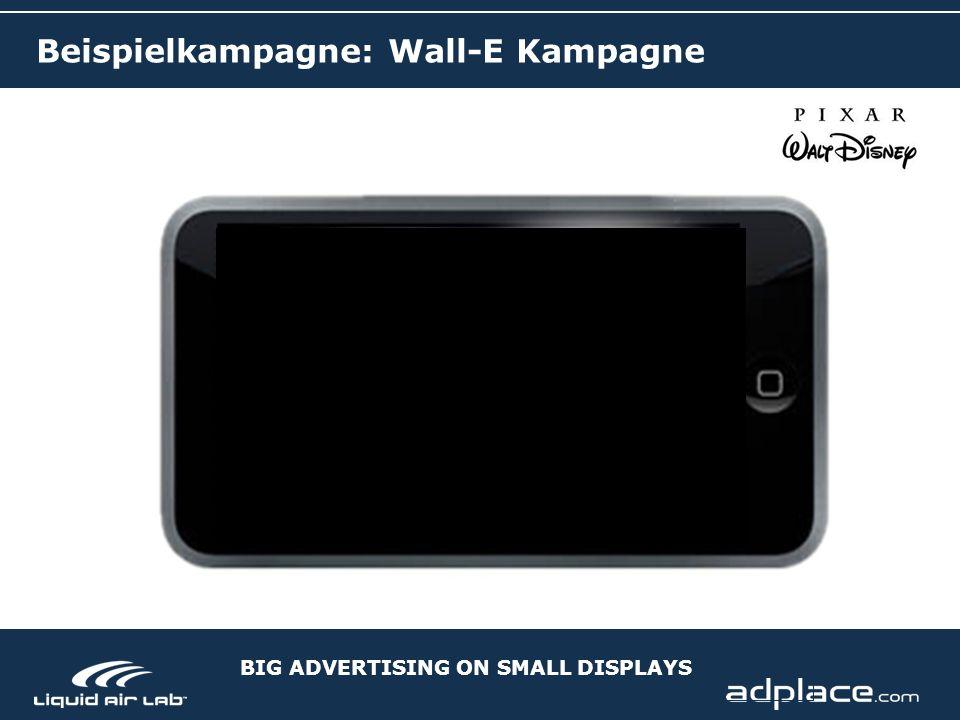 BIG ADVERTISING ON SMALL DISPLAYS Beispielkampagne: Wall-E Kampagne