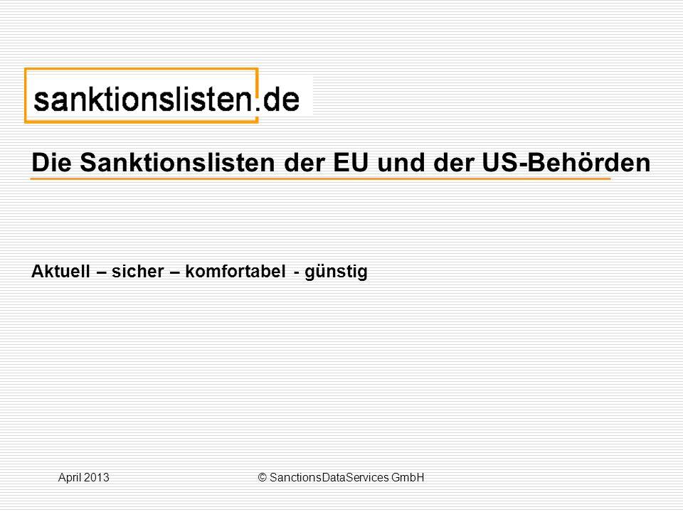 April 2013© SanctionsDataServices GmbH Die Sanktionslisten der EU und der US-Behörden Aktuell – sicher – komfortabel - günstig
