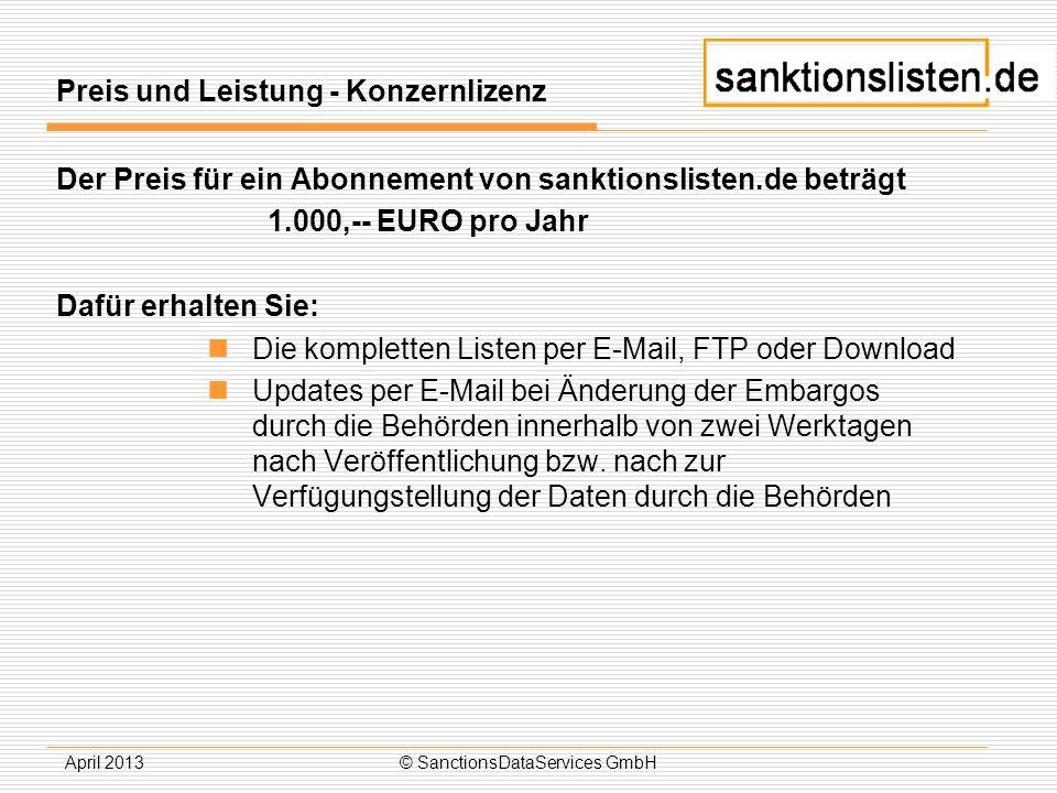 April 2013© SanctionsDataServices GmbH Preis und Leistung - Konzernlizenz Der Preis für ein Abonnement von sanktionslisten.de beträgt 1.000,-- EURO pr