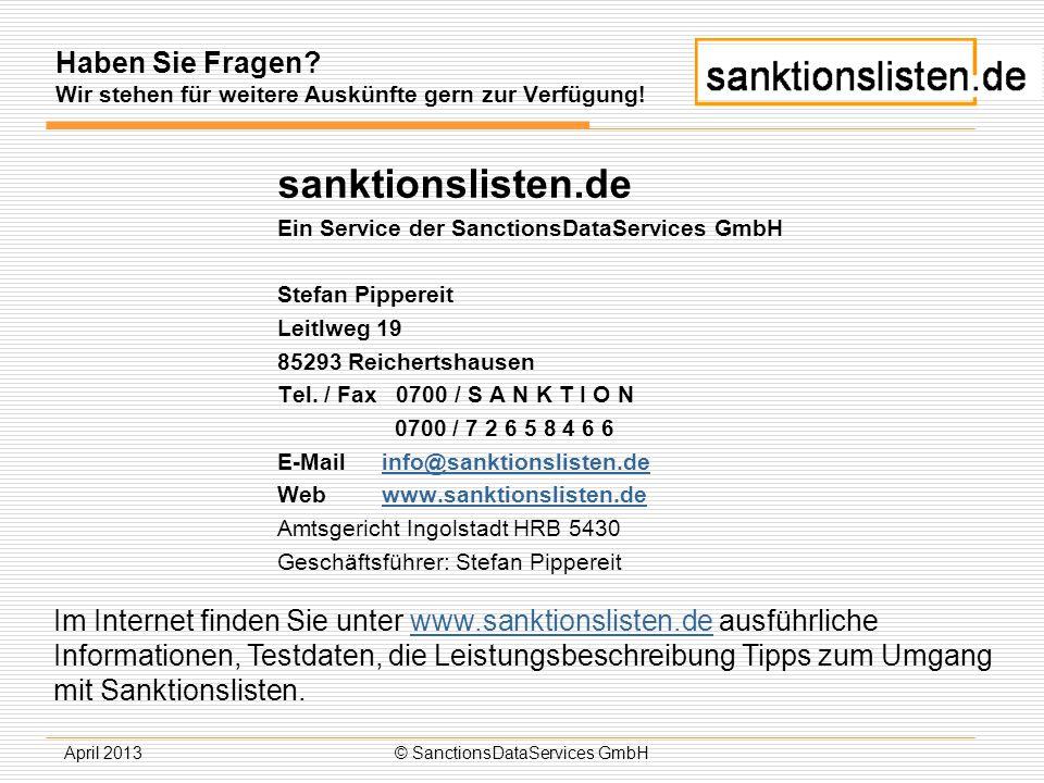 April 2013© SanctionsDataServices GmbH Haben Sie Fragen? Wir stehen für weitere Auskünfte gern zur Verfügung! sanktionslisten.de Ein Service der Sanct