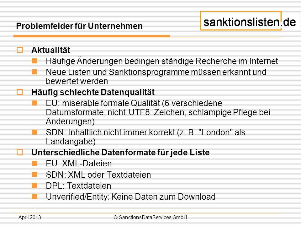 April 2013© SanctionsDataServices GmbH Problemfelder für Unternehmen Aktualität Häufige Änderungen bedingen ständige Recherche im Internet Neue Listen