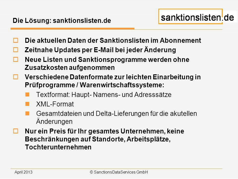 April 2013© SanctionsDataServices GmbH Die Lösung: sanktionslisten.de Die aktuellen Daten der Sanktionslisten im Abonnement Zeitnahe Updates per E-Mai