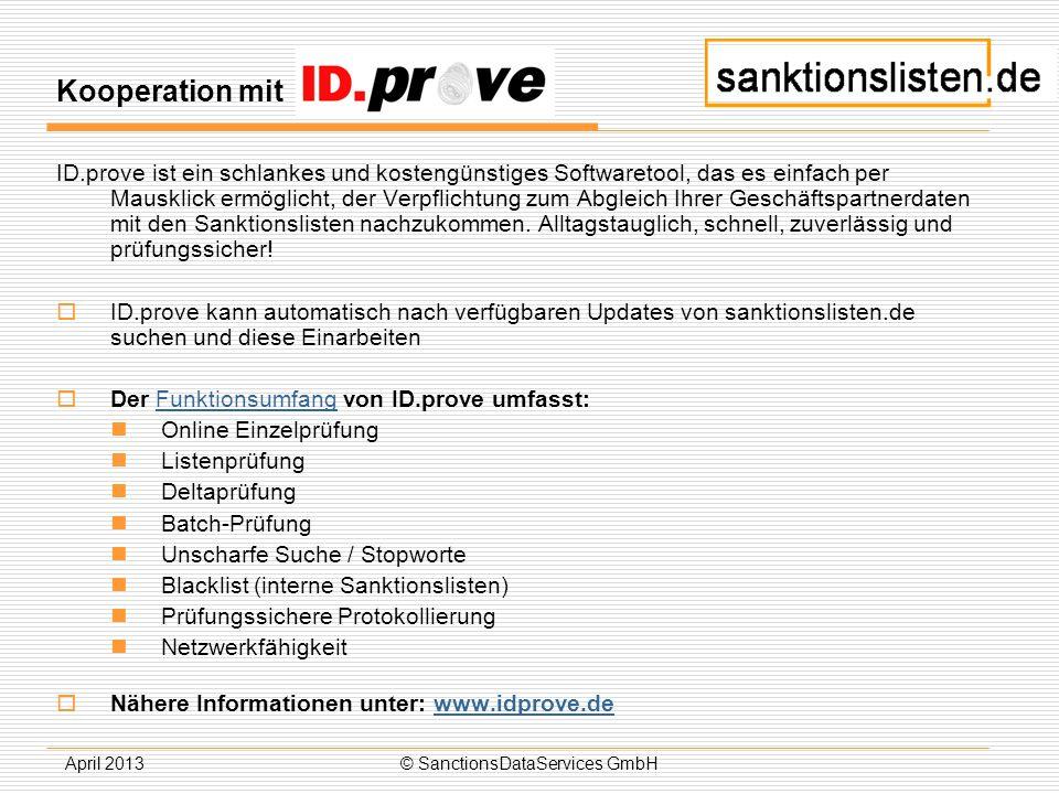 April 2013© SanctionsDataServices GmbH Kooperation mit ID.prove ist ein schlankes und kostengünstiges Softwaretool, das es einfach per Mausklick ermög