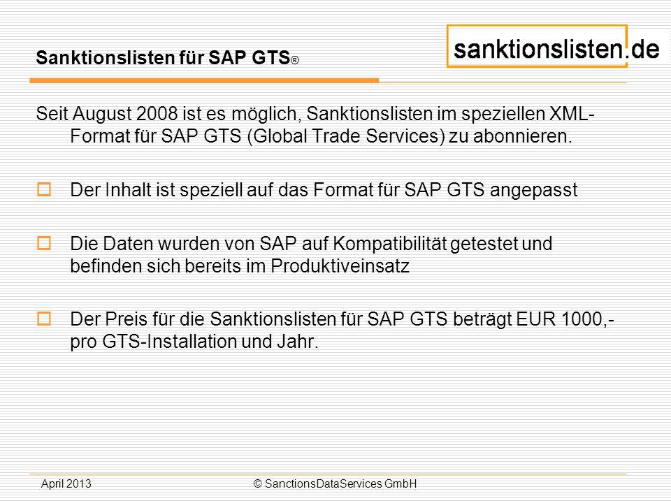 April 2013© SanctionsDataServices GmbH Sanktionslisten für SAP GTS ® Seit August 2008 ist es möglich, Sanktionslisten im speziellen XML- Format für SA