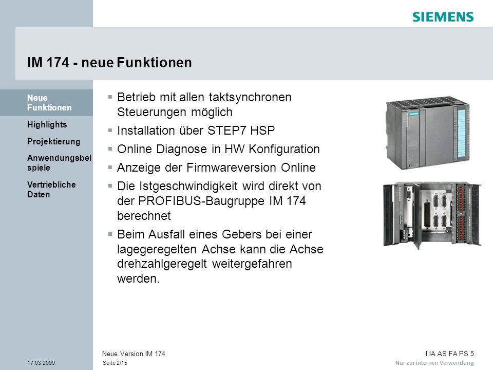 Nur zur internen Verwendung I IA AS FA PS 5 17.03.2009Seite 2/15 Neue Version IM 174 Vertriebliche Daten Anwendungsbei spiele Projektierung Highlights