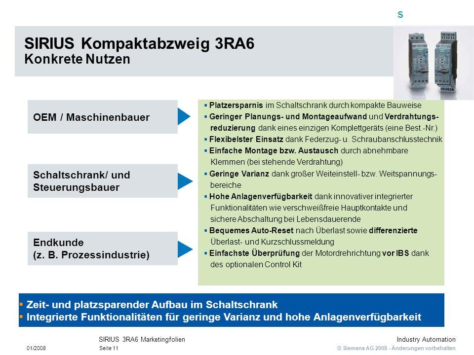s © Siemens AG 2008 - Änderungen vorbehalten Industry Automation 01/2008Seite 11 SIRIUS 3RA6 Marketingfolien Zeit- und platzsparender Aufbau im Schalt