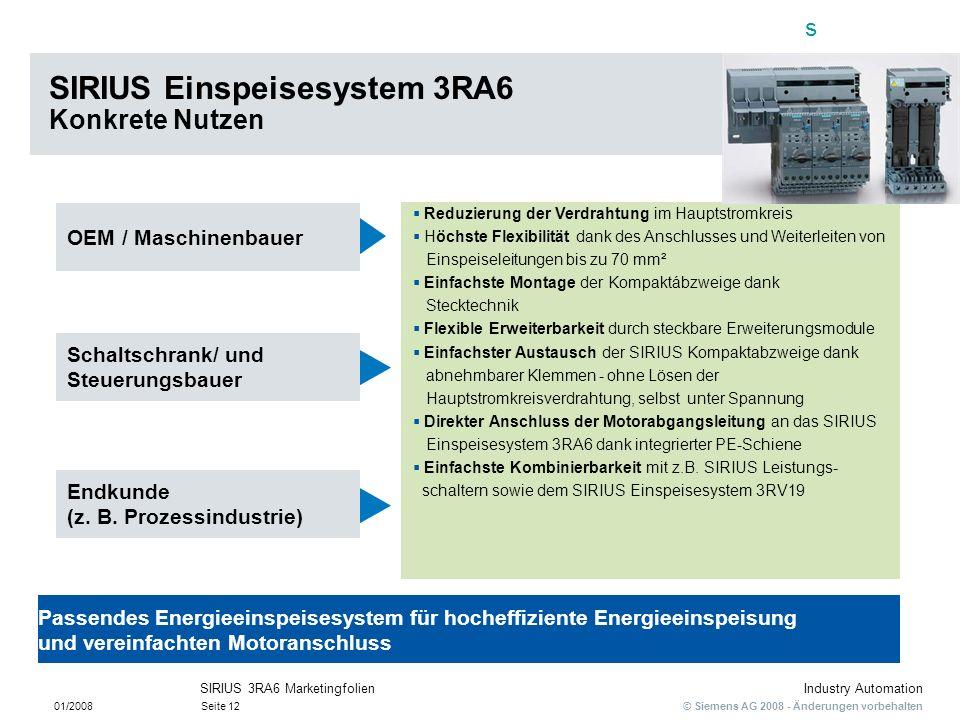 s © Siemens AG 2008 - Änderungen vorbehalten Industry Automation 01/2008Seite 12 SIRIUS 3RA6 Marketingfolien SIRIUS Einspeisesystem 3RA6 Konkrete Nutz
