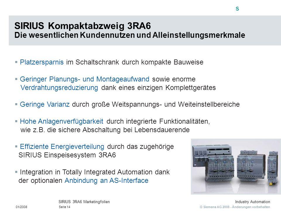 s © Siemens AG 2008 - Änderungen vorbehalten Industry Automation 01/2008Seite 14 SIRIUS 3RA6 Marketingfolien Platzersparnis im Schaltschrank durch kom