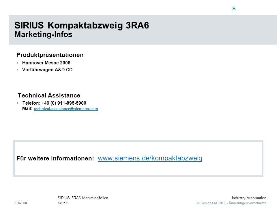 s © Siemens AG 2008 - Änderungen vorbehalten Industry Automation 01/2008Seite 18 SIRIUS 3RA6 Marketingfolien SIRIUS Kompaktabzweig 3RA6 Marketing-Info
