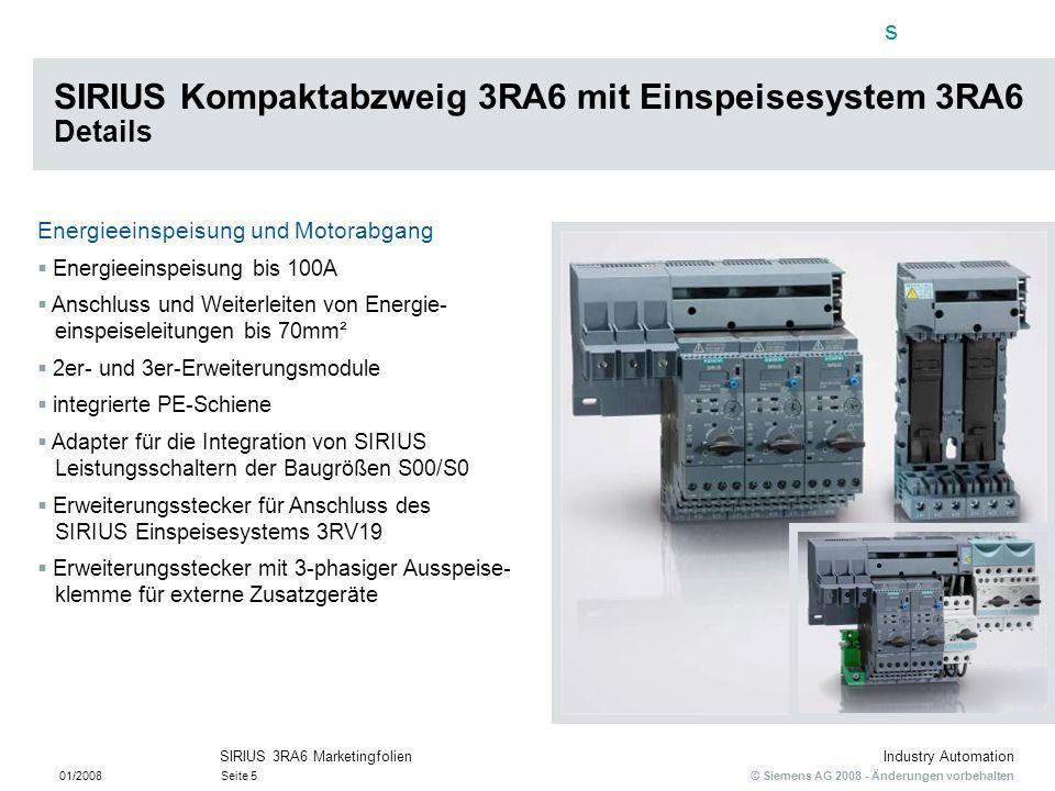 s © Siemens AG 2008 - Änderungen vorbehalten Industry Automation 01/2008Seite 5 SIRIUS 3RA6 Marketingfolien Energieeinspeisung und Motorabgang Energie
