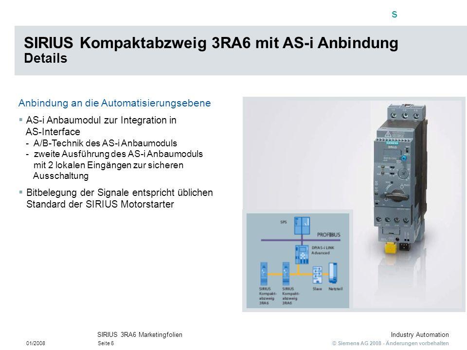 s © Siemens AG 2008 - Änderungen vorbehalten Industry Automation 01/2008Seite 6 SIRIUS 3RA6 Marketingfolien Anbindung an die Automatisierungsebene AS-