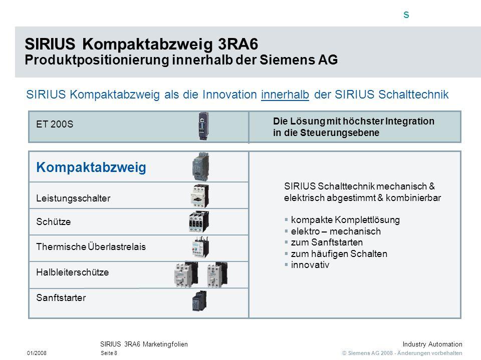 s © Siemens AG 2008 - Änderungen vorbehalten Industry Automation 01/2008Seite 8 SIRIUS 3RA6 Marketingfolien SIRIUS Kompaktabzweig als die Innovation i
