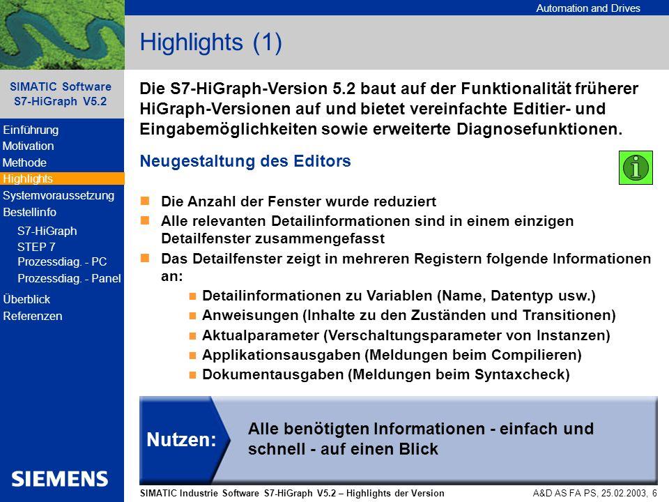 Automation and Drives SIMATIC Industrie Software S7-HiGraph V5.2 – Highlights der Version SIMATIC Software S7-HiGraph V5.2 A&D AS FA PS, 25.02.2003, 17 Bestellinfo: Prozessdiagnose – PC BeschreibungBestellnummer SIMATIC PROAGENT/PC für PC-basierte Sýsteme RUNTIME-LIZENZ 6AV3 681-1BB06-0AX0 SIMATIC ProTool/Pro Configuration V6.0 mit ProAgent6AV6 582-2BX06-0CX0 SIMATIC ProTool/Pro Runtime V6.0 für PC-Systeme6AV6 584-1A*06-0CX0 128 Power Tags (RT 128) B 256 Power Tags (RT 256) C 512 Power Tags (RT 512) D 2048 Power Tags (RT 2048) F Prozessdiagnose = STEP7 & S7-HiGraph & ProAgent/PC & ProTool/Pro CS/RT PC-basierte Systeme Einführung Motivation Methode Highlights Systemvoraussetzung Bestellinfo S7-HiGraph STEP 7 Prozessdiag.
