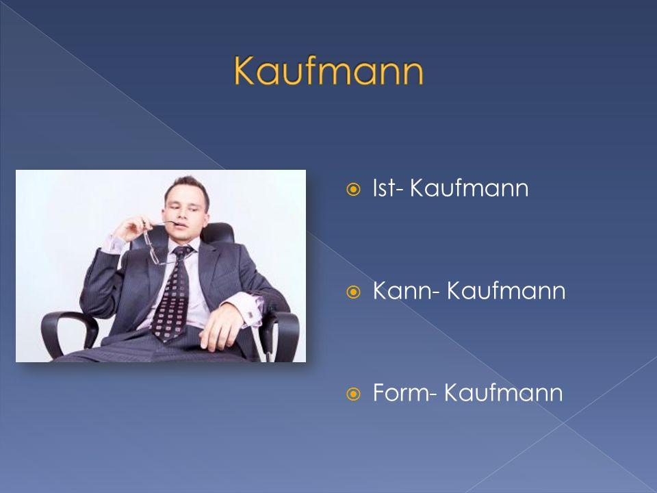 Ist- Kaufmann Kann- Kaufmann Form- Kaufmann