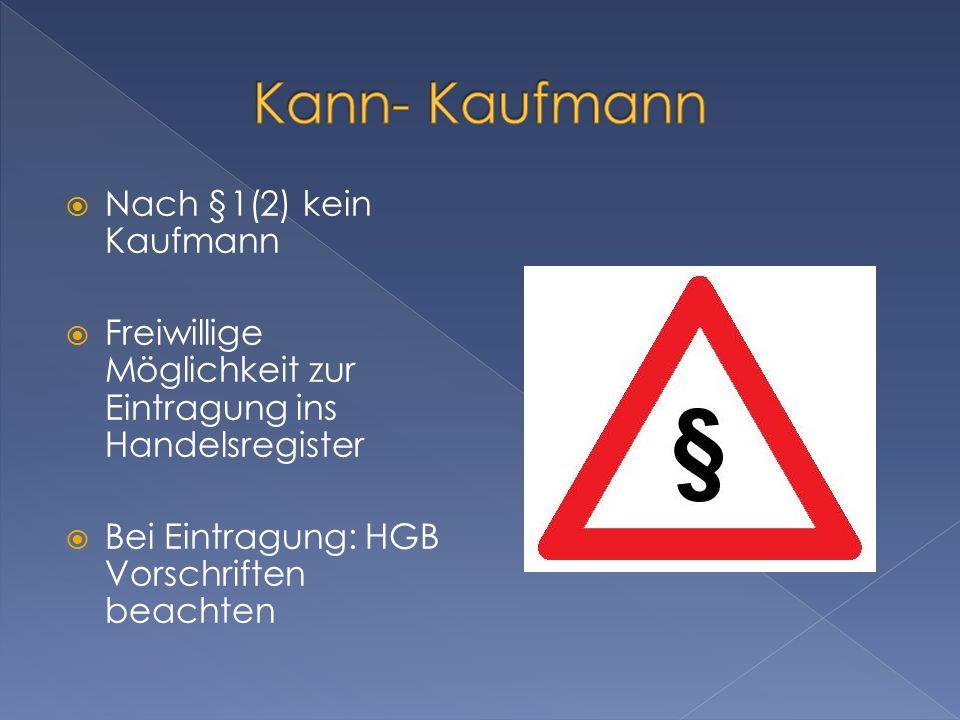 Nach §1(2) kein Kaufmann Freiwillige Möglichkeit zur Eintragung ins Handelsregister Bei Eintragung: HGB Vorschriften beachten