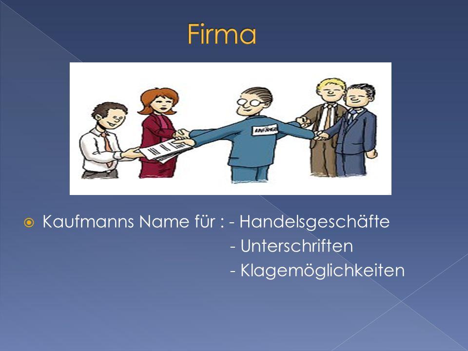 Kaufmanns Name für : - Handelsgeschäfte - Unterschriften - Klagemöglichkeiten