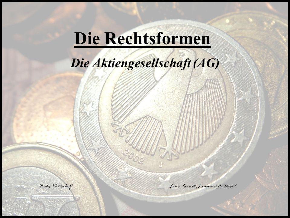 Die Rechtsformen Die Aktiengesellschaft (AG) Fach: WirtschaftLuis, Gernot, Lennard & David