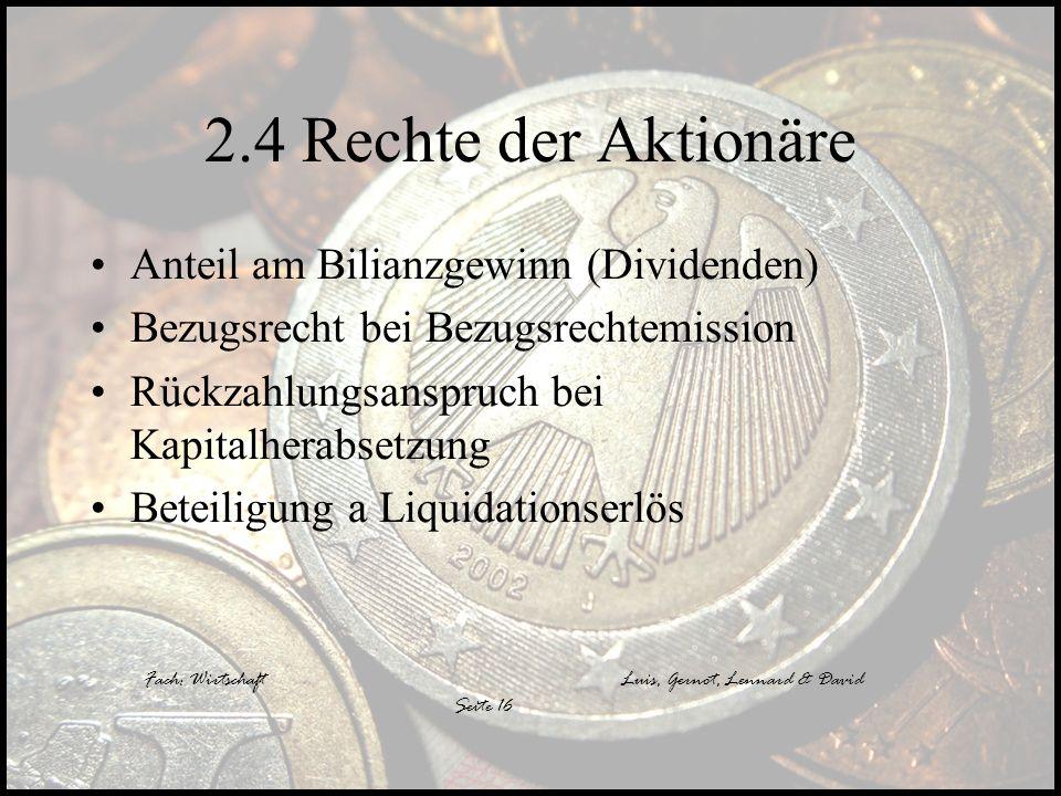 Fach: WirtschaftLuis, Gernot, Lennard & David Seite 16 2.4 Rechte der Aktionäre Anteil am Bilianzgewinn (Dividenden) Bezugsrecht bei Bezugsrechtemissi